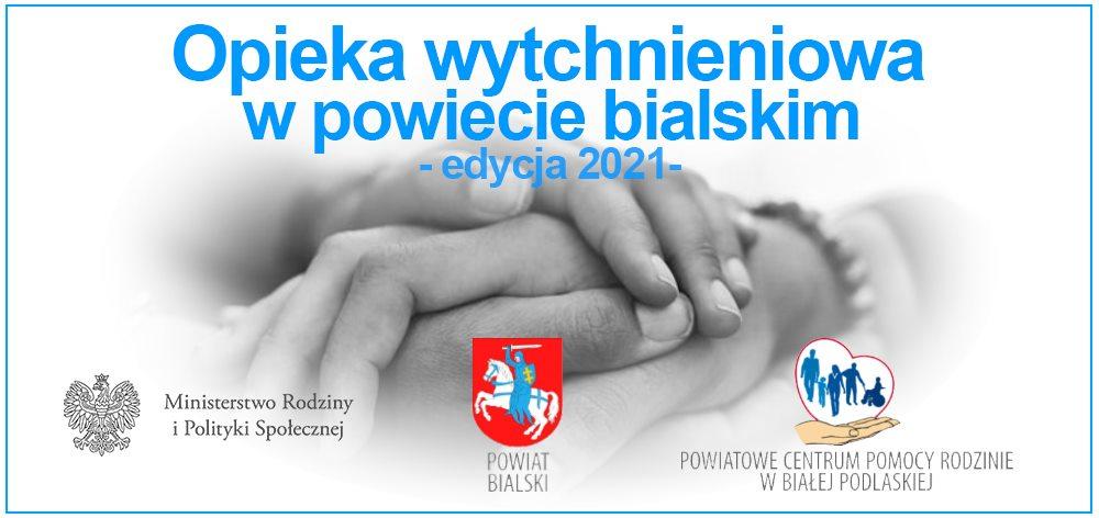 Plakat dotyczący program opieka wytchnieniowa edycja 2021 zawiera logo ministerstwa rodziny i polityki społecznej, logo powiatu bialskiego i logo powiatowego centrum pomocy rodzinie w białej podlaskiej